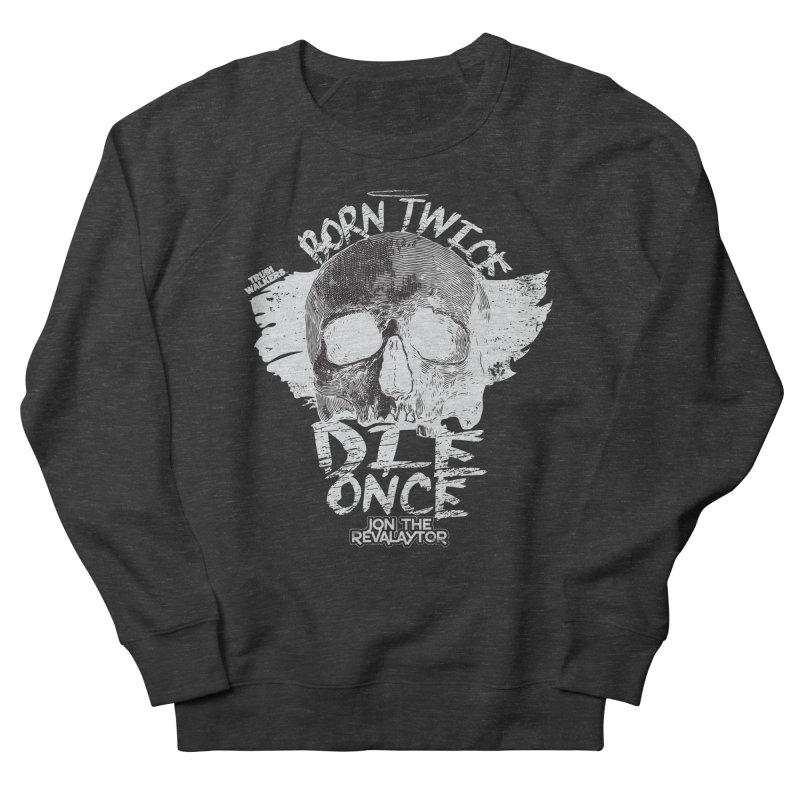 BORN TWICE, DIE ONCE BLACKOUT COLLECTION Women's Sweatshirt by truthwalkers's Artist Shop