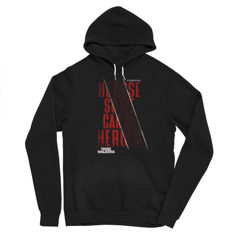 He Rose So We Can Be Heroes 2.0 Women's Pullover Hoody by truthwalkers's Artist Shop