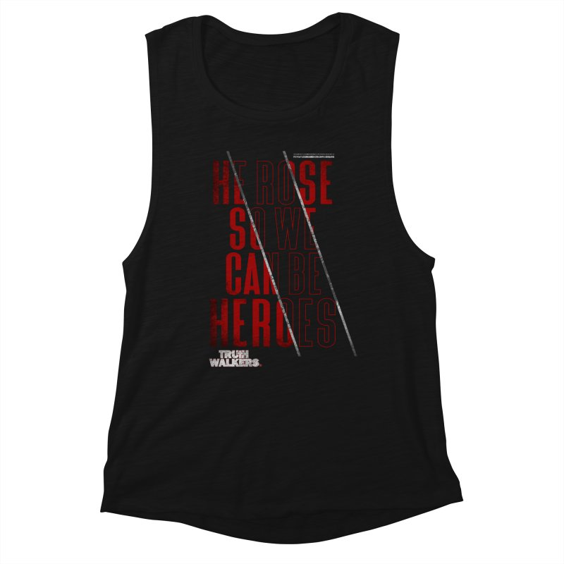 He Rose So We Can Be Heroes 2.0 Women's Tank by truthwalkers's Artist Shop