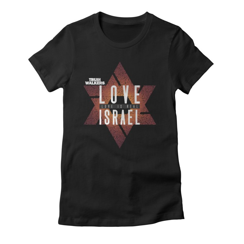 Love Israel - Love is Real Women's T-Shirt by truthwalkers's Artist Shop