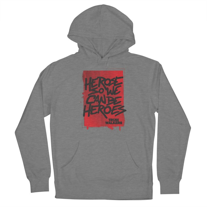 He Rose So We Can Be Heroes Women's Pullover Hoody by truthwalkers's Artist Shop
