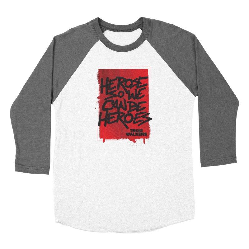 He Rose So We Can Be Heroes Women's Longsleeve T-Shirt by truthwalkers's Artist Shop