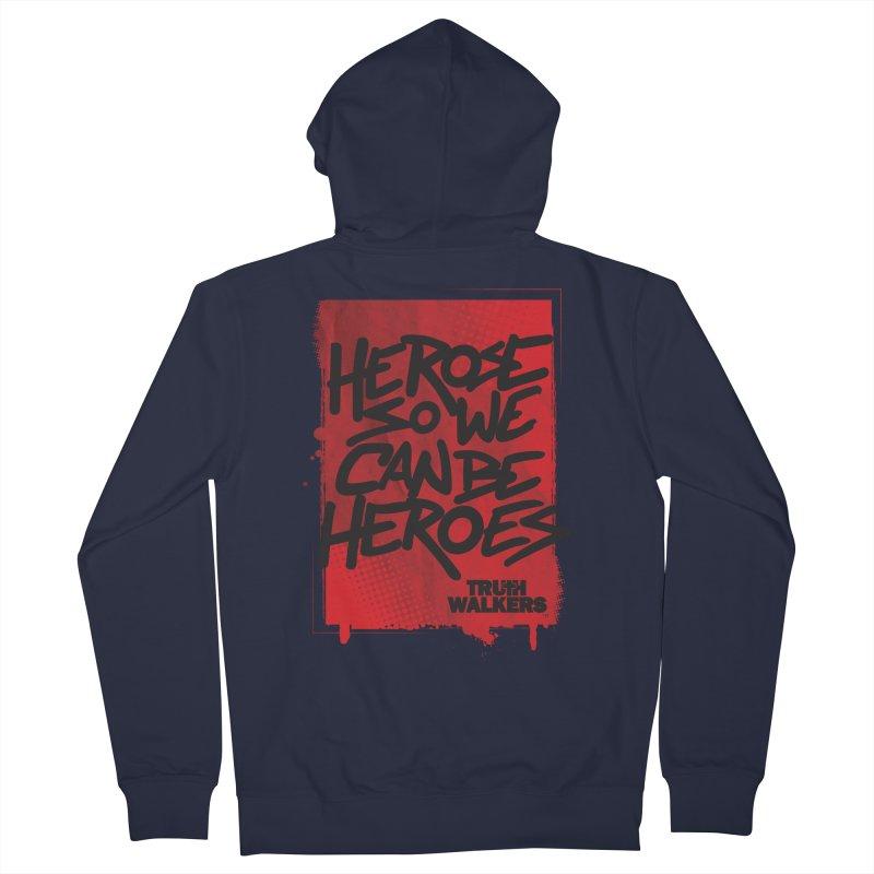 He Rose So We Can Be Heroes Women's Zip-Up Hoody by truthwalkers's Artist Shop