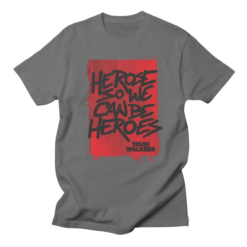 He Rose So We Can Be Heroes Men's T-Shirt by truthwalkers's Artist Shop