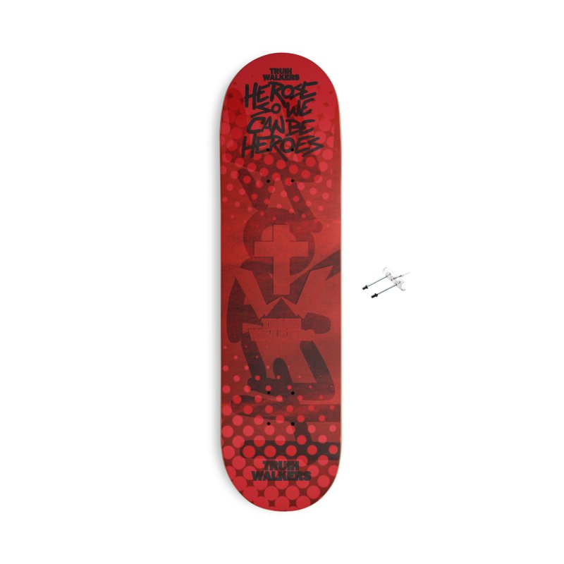 He Rose So We Can Be Heroes Accessories Skateboard by truthwalkers's Artist Shop