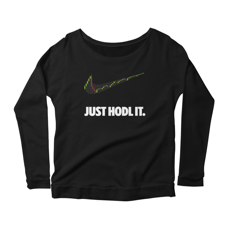 Just Hodl it Women's Scoop Neck Longsleeve T-Shirt by tryingtodoart's Artist Shop