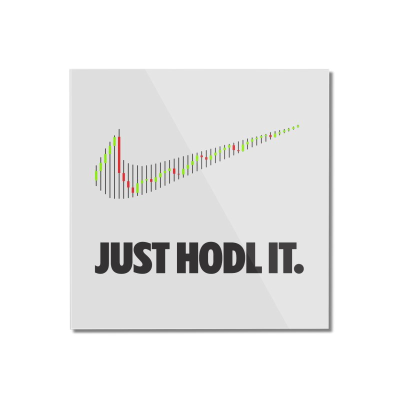 Just Hodl It  Home Mounted Acrylic Print by tryingtodoart's Artist Shop