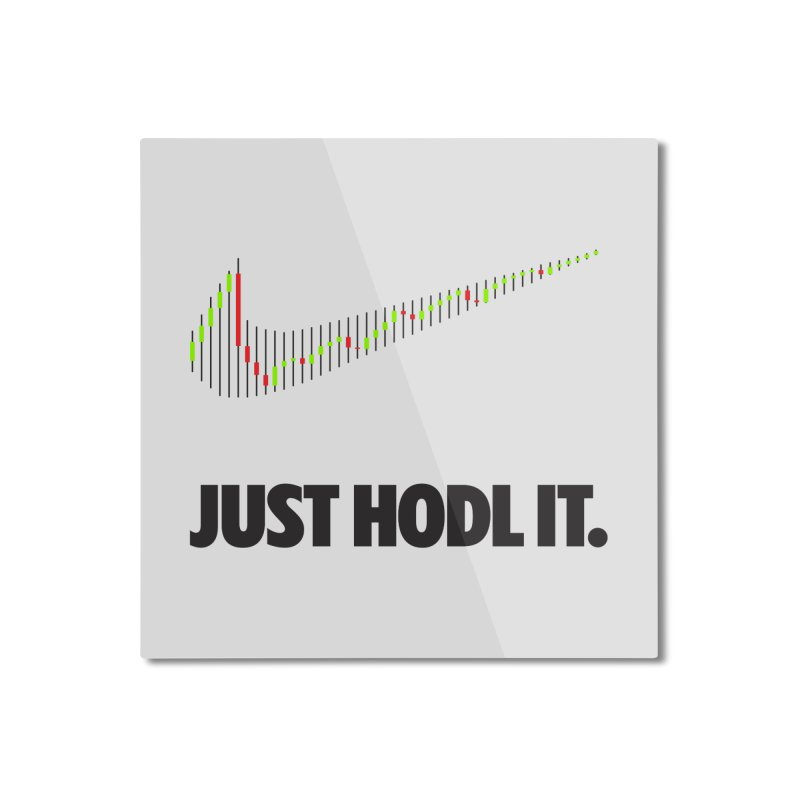 Just Hodl It  Home Mounted Aluminum Print by tryingtodoart's Artist Shop