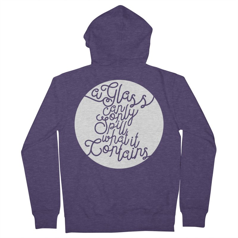 A Glass Can Only Spill What It Contains Men's French Terry Zip-Up Hoody by Tie Them As Symbols