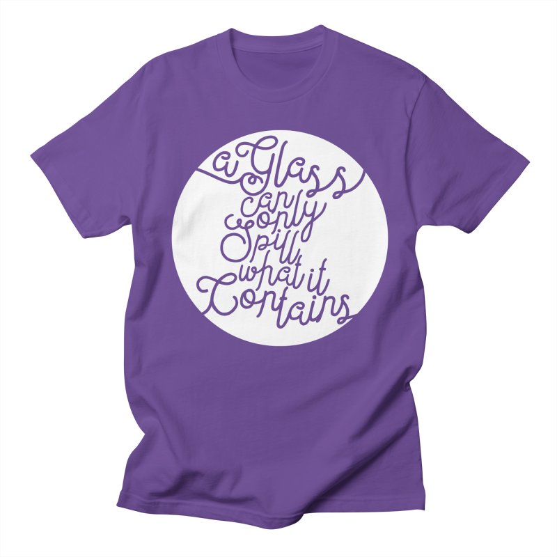 A Glass Can Only Spill What It Contains Women's Regular Unisex T-Shirt by Tie Them As Symbols