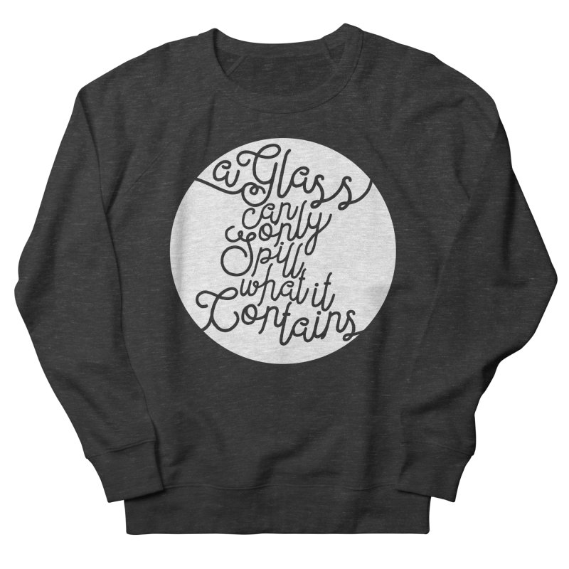 A Glass Can Only Spill What It Contains Women's Sweatshirt by Tie Them As Symbols