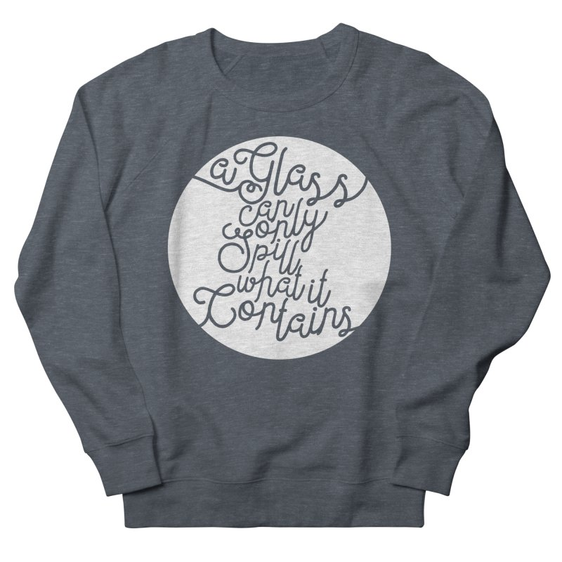 A Glass Can Only Spill What It Contains Women's French Terry Sweatshirt by Tie Them As Symbols