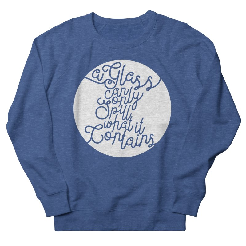A Glass Can Only Spill What It Contains Men's French Terry Sweatshirt by Tie Them As Symbols