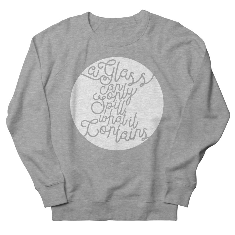 A Glass Can Only Spill What It Contains Men's Sweatshirt by Tie Them As Symbols