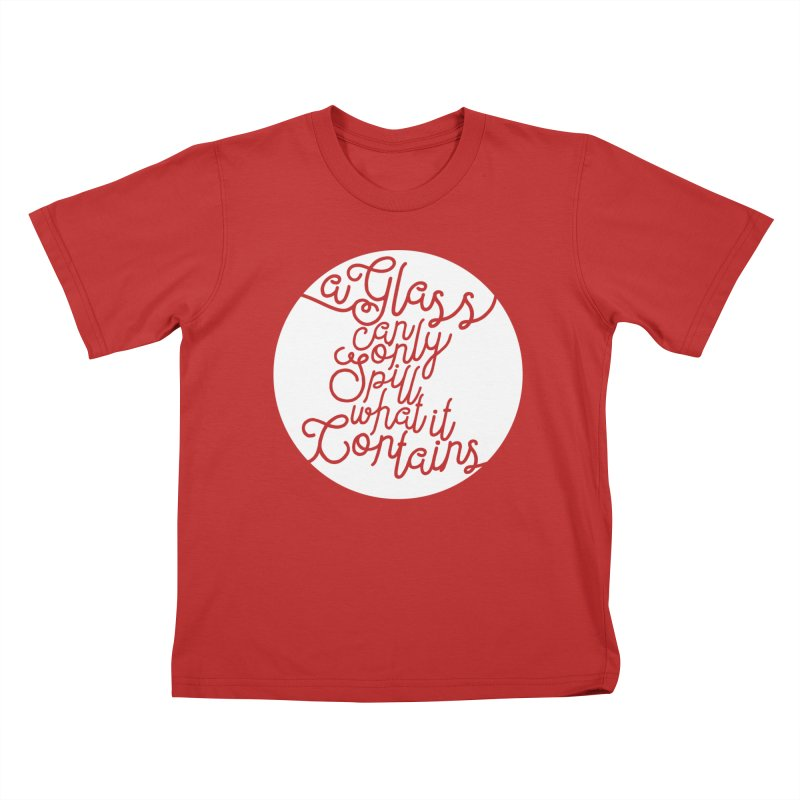 A Glass Can Only Spill What It Contains Kids T-Shirt by Tie Them As Symbols