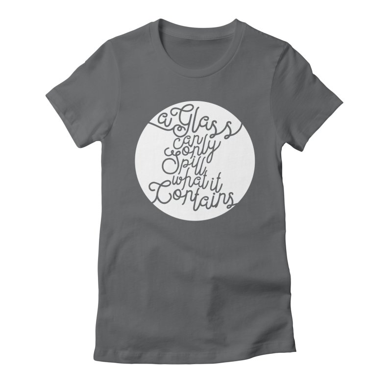 A Glass Can Only Spill What It Contains Women's T-Shirt by Tie Them As Symbols