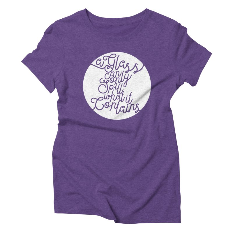 A Glass Can Only Spill What It Contains Women's Triblend T-shirt by Tie Them As Symbols