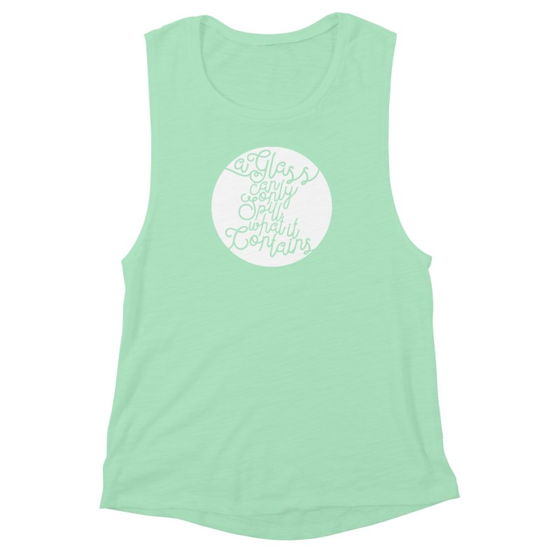 A Glass Can Only Spill What It Contains Women's Muscle Tank by Tie Them As Symbols