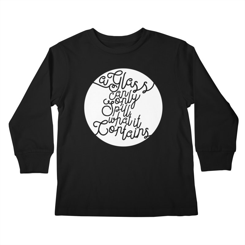 A Glass Can Only Spill What It Contains Kids Longsleeve T-Shirt by Tie Them As Symbols