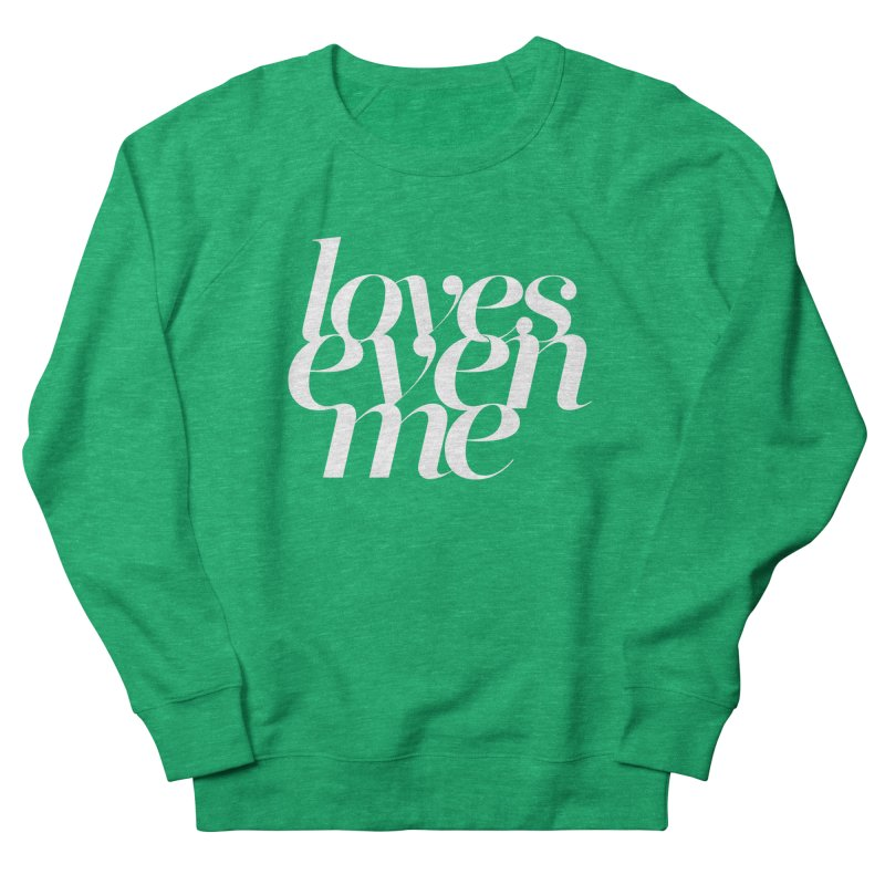 Loves Even Me Women's French Terry Sweatshirt by Tie Them As Symbols