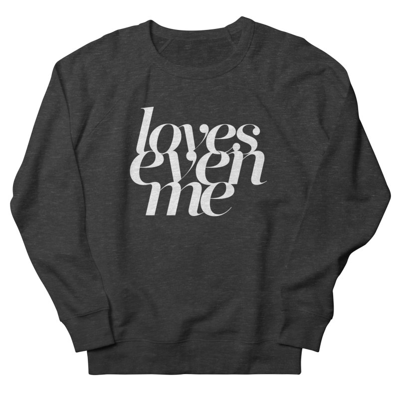 Loves Even Me Men's Sweatshirt by Tie Them As Symbols