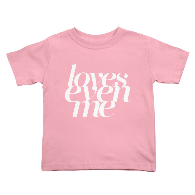 Loves Even Me Kids Toddler T-Shirt by Tie Them As Symbols