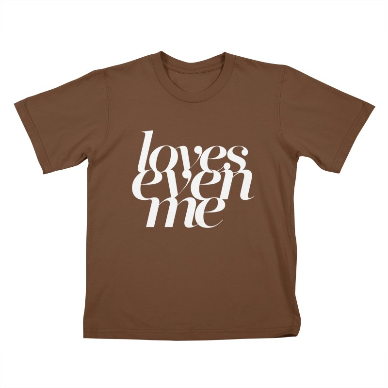 Loves Even Me Kids T-Shirt by Tie Them As Symbols