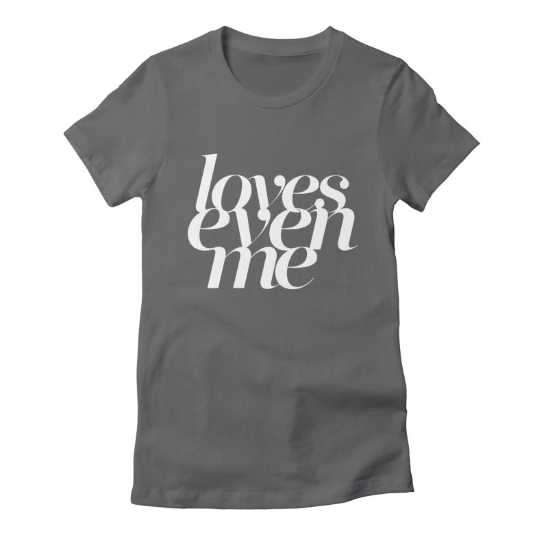 Loves Even Me Women's Fitted T-Shirt by Tie Them As Symbols