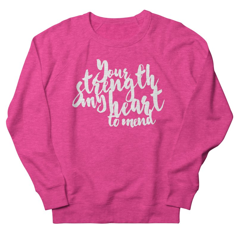 Your Strength My Heart To Mend Women's French Terry Sweatshirt by Tie Them As Symbols