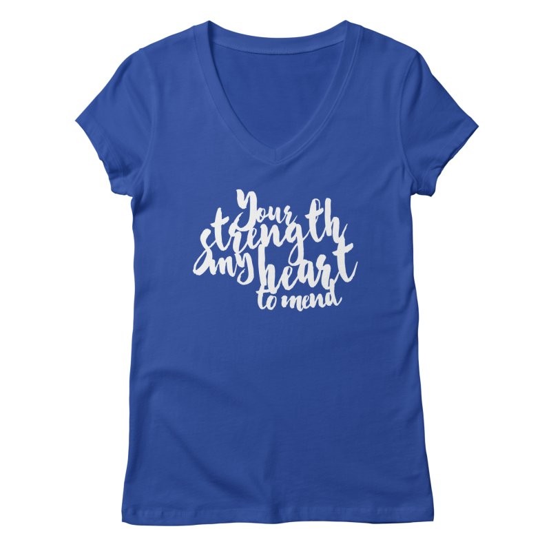 Your Strength My Heart To Mend Women's V-Neck by Tie Them As Symbols