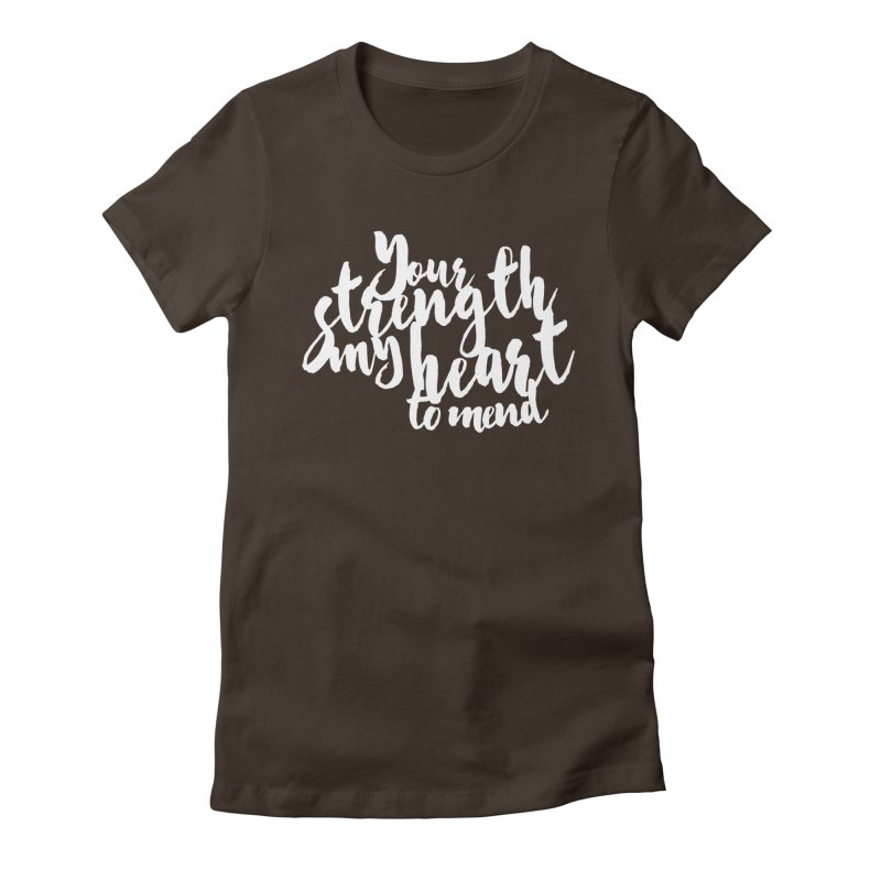 Your Strength My Heart To Mend Women's Fitted T-Shirt by Tie Them As Symbols