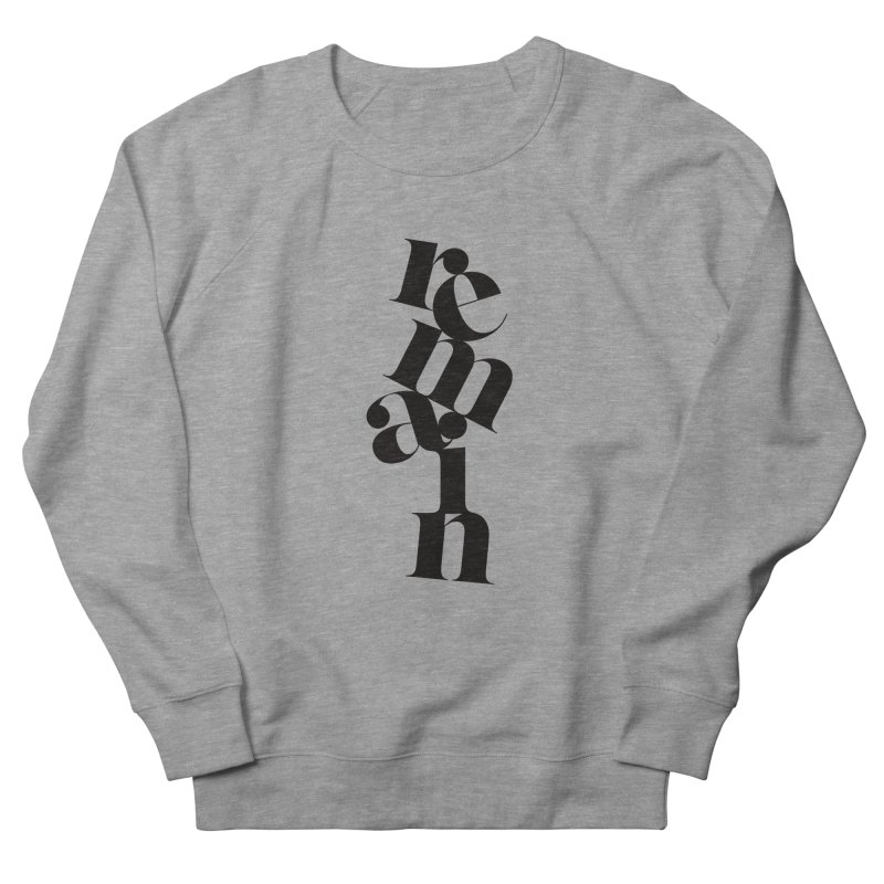 Remain Men's French Terry Sweatshirt by Tie Them As Symbols