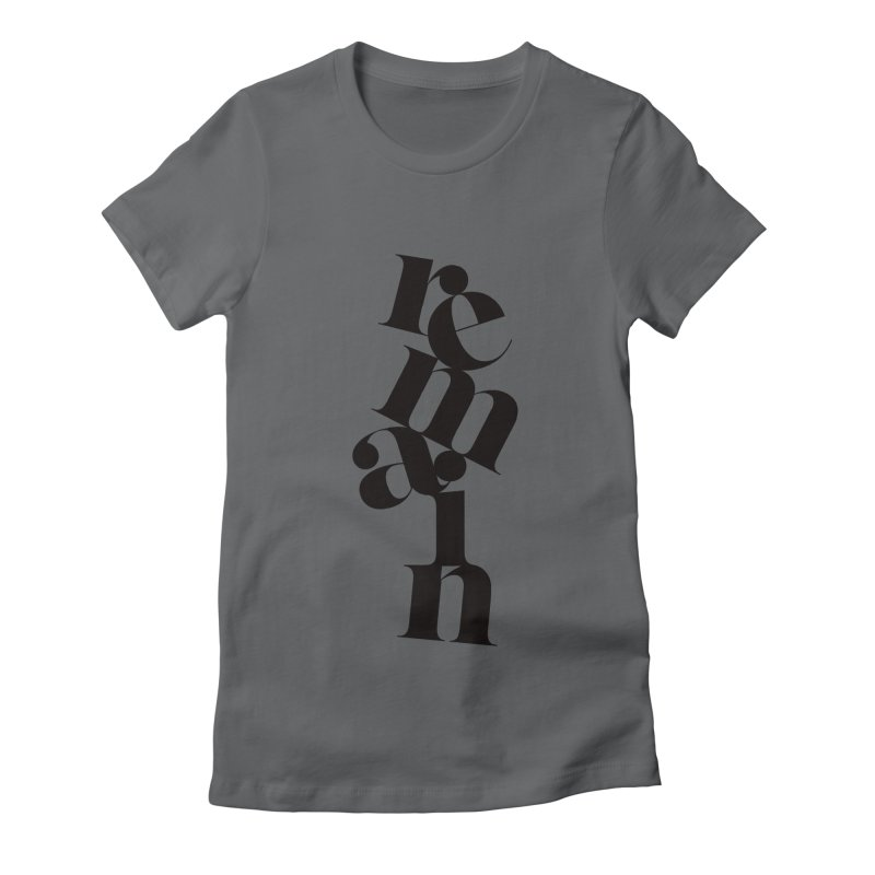 Remain Women's Fitted T-Shirt by Tie Them As Symbols
