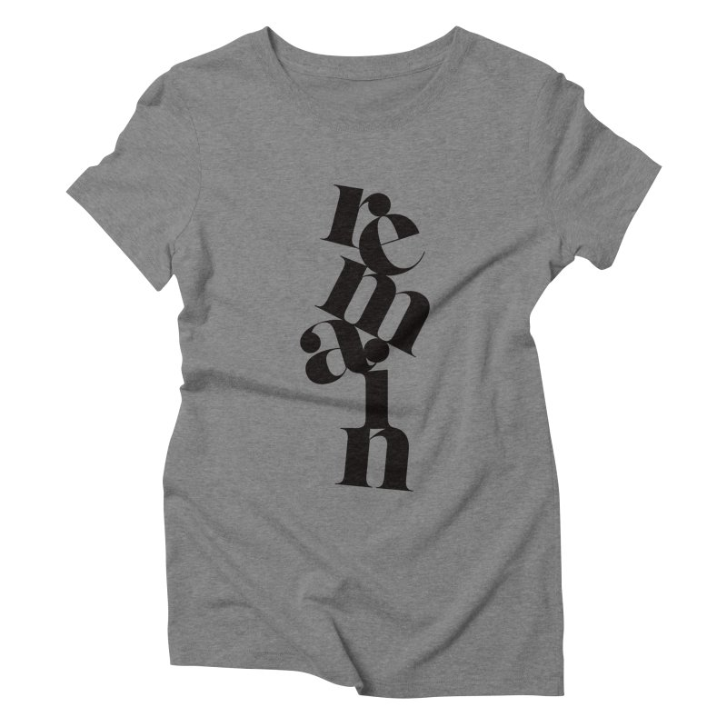Remain Women's Triblend T-shirt by Tie Them As Symbols