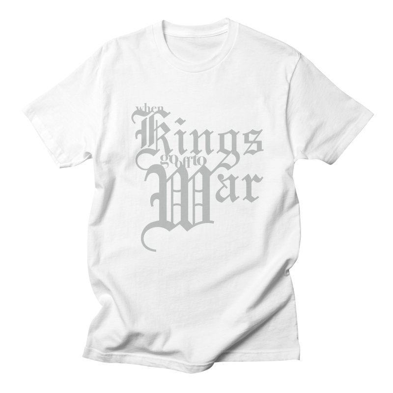 When Kings Go Off To War Men's T-shirt by Tie Them As Symbols