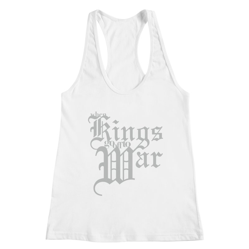 When Kings Go Off To War Women's Racerback Tank by Tie Them As Symbols