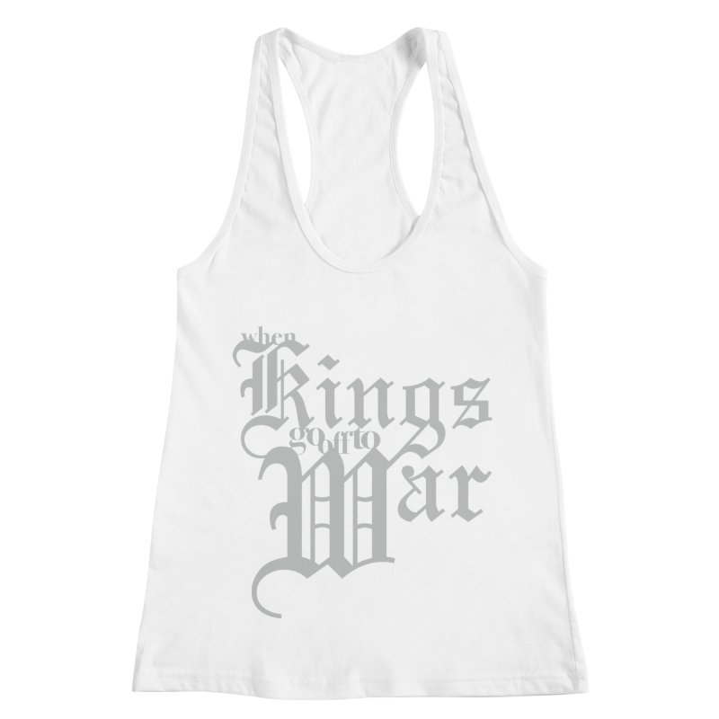 When Kings Go Off To War Women's Racerback Tank by Tie Them As Symbols