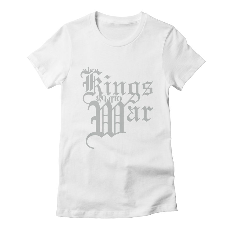 When Kings Go Off To War Women's Fitted T-Shirt by Tie Them As Symbols