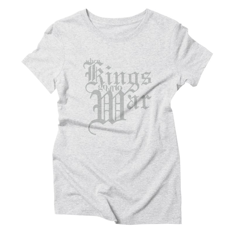 When Kings Go Off To War Women's T-Shirt by Tie Them As Symbols