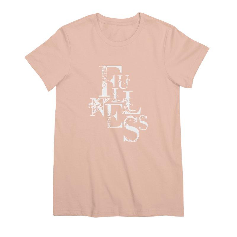 Fullness Women's Premium T-Shirt by Tie Them As Symbols