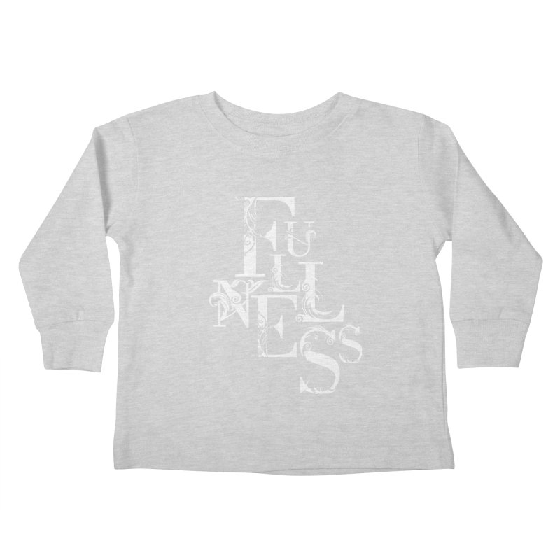 Fullness Kids Toddler Longsleeve T-Shirt by Tie Them As Symbols