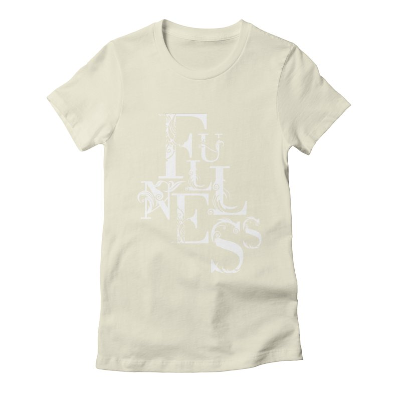Fullness Women's Fitted T-Shirt by Tie Them As Symbols