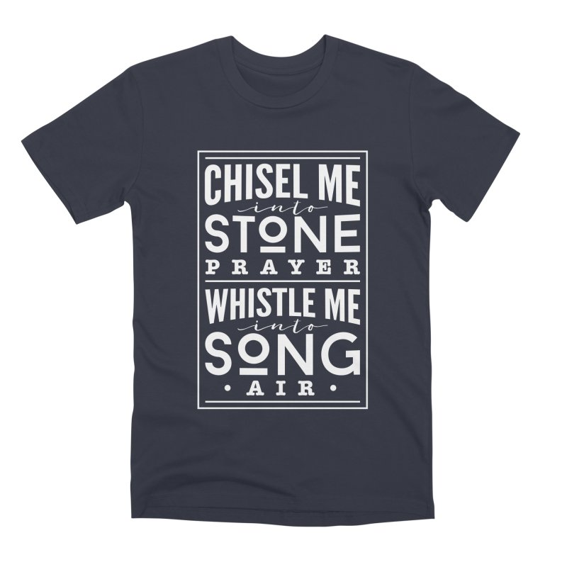 Chisel Me & Whistle Me Men's Premium T-Shirt by Tie Them As Symbols