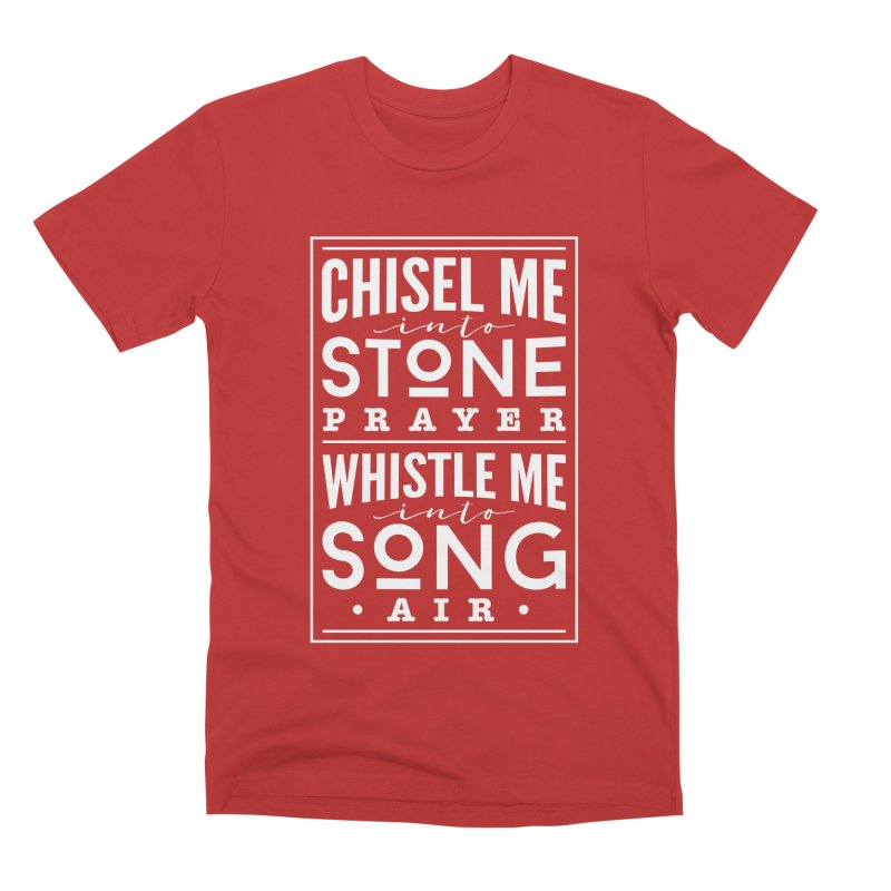 Chisel Me & Whistle Me Men's Premium T-Shirt by Tie Them As Symbols