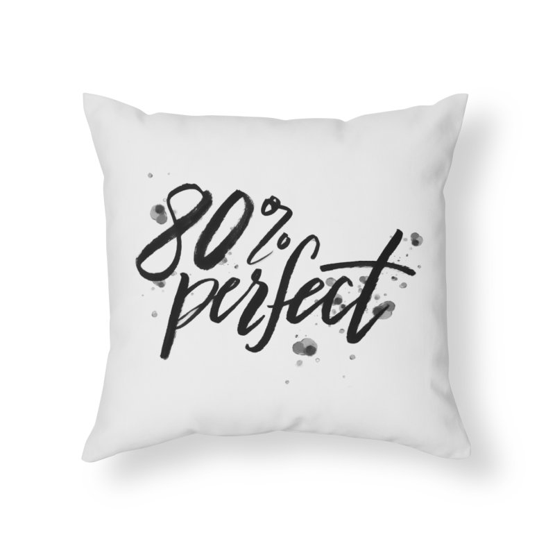 80% Perfect - Black Home Throw Pillow by Tucker Makes Shirts