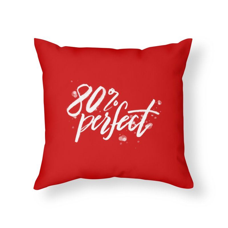 80% Perfect - White Home Throw Pillow by Tucker Makes Shirts
