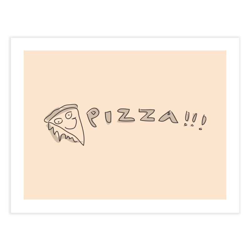 PIZZA!!! Home Fine Art Print by Turkeylegsray's Artist Shop