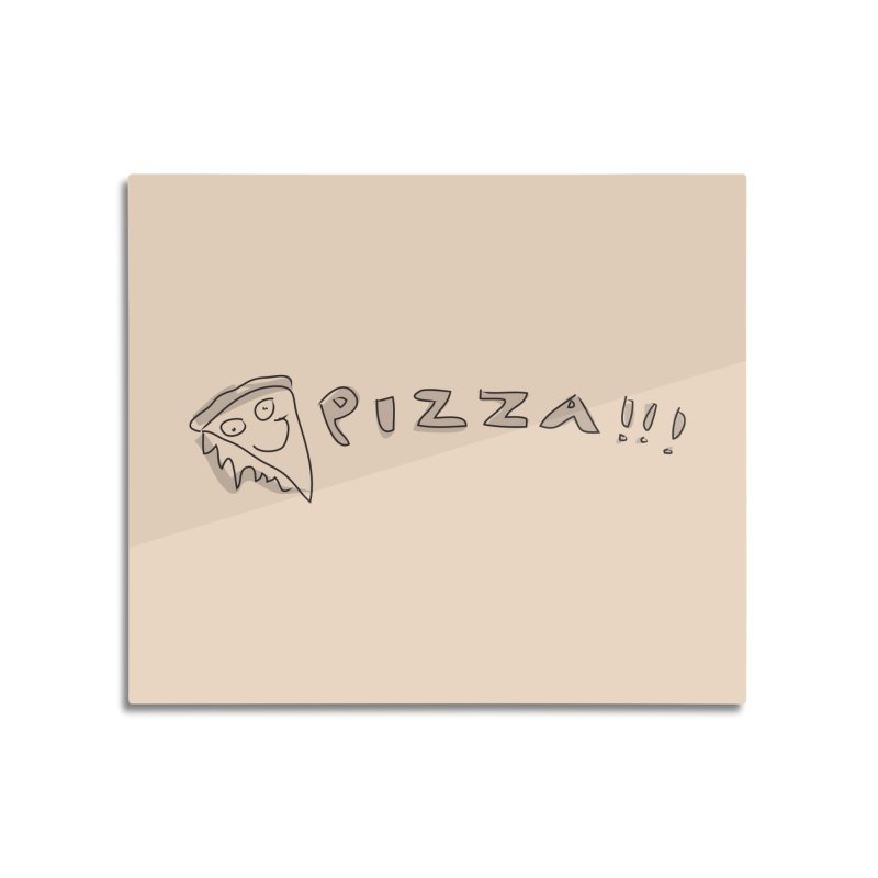 PIZZA!!! Home Mounted Aluminum Print by Turkeylegsray's Artist Shop