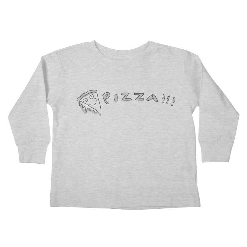PIZZA!!! Kids Toddler Longsleeve T-Shirt by Turkeylegsray's Artist Shop