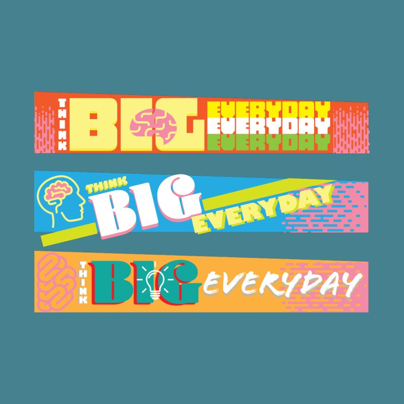 THINK BIG EVERYDAY! by Turkeylegsray's Artist Shop